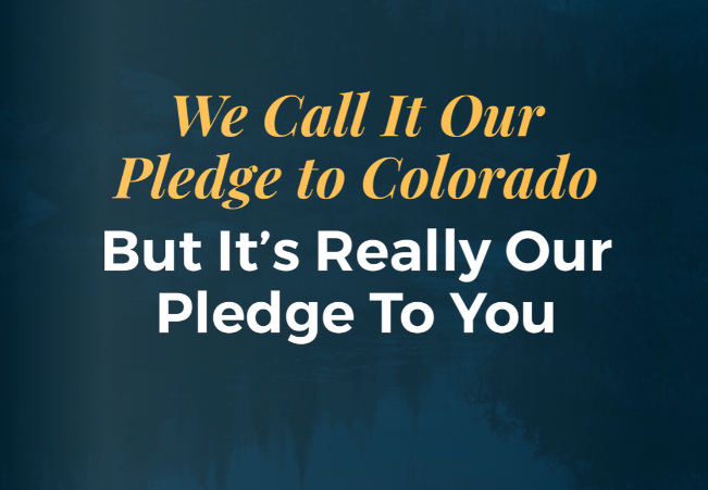 We call is our pledge to Colorado but it's really our pledge to you