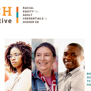 REACH Collaborative: Racial Equity for adult credentials in higher ed - Building culturally sustaining pathways to quality credentials for adults of color.